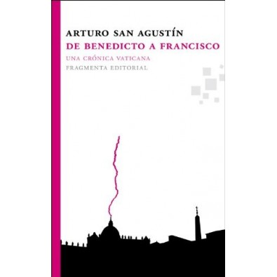 De Benedicto a Francisco. Una crónica vaticana