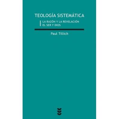 Teología Sistemática I. La razón y la revelación. El ser y Dios
