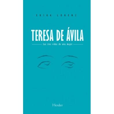 Teresa de Ávila. Las tres vidas de una mujer