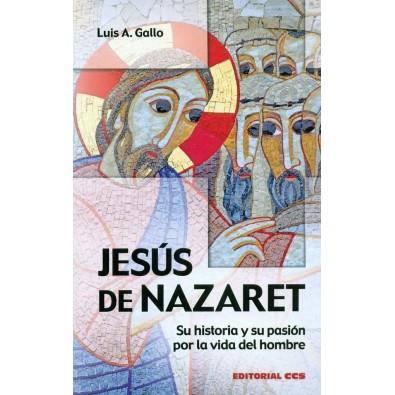 Jesús de Nazaret. Su historia y su pasión por la vida del hombre