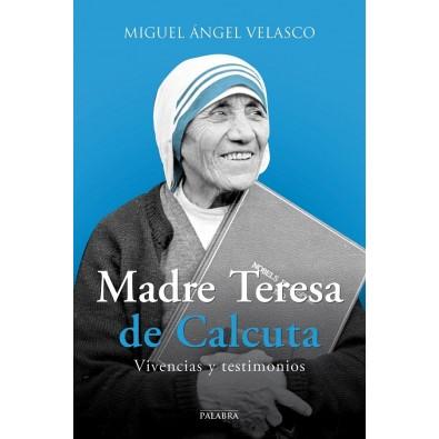Madre Teresa de Calcuta. Vivencias y testimonios