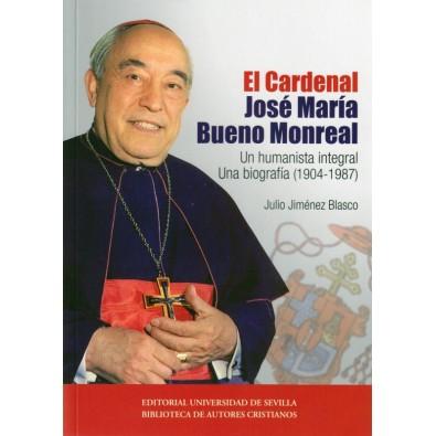 El Cardenal José María Bueno Monreal: un humanista integral. Una biografía (1904-1987)