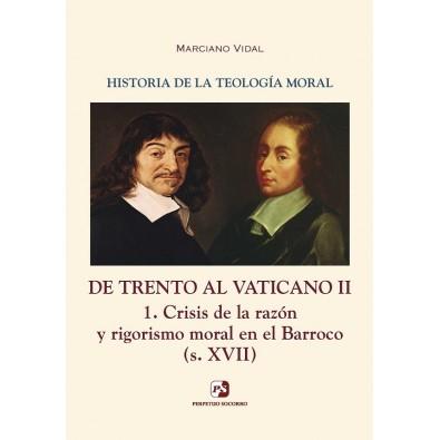 Historia de la Teología Moral V. De Trento al Vaticano II. 1. Crisis de la razón y rigorismo moral en el Barroco (s. XVII)