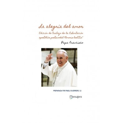 La alegría del amor. Edición de trabajo de la Encíclica Amoris laetitia