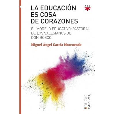La educación es cosa de corazones. El modelo educativo-pastoral de los salesianos de Don Bosco