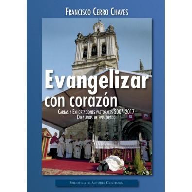 Evangelizar con el corazón. Cartas y Exhortaciones pastorales 2007-2017. Diez años de episcopado