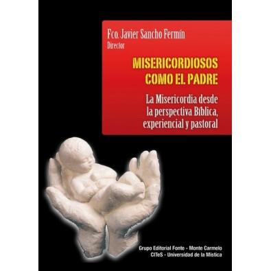 Misericordiosos como el padre. La misericordia desde la perspectiva Bíblica. experiencial  y pastoral