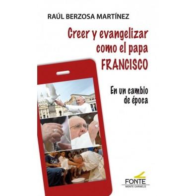 Creer y evangelizar como el papa Francisco. En un cambio de época