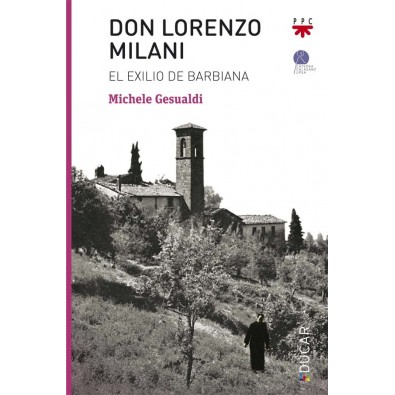 Don Lorenzo Milani. El exilio de Barbiana