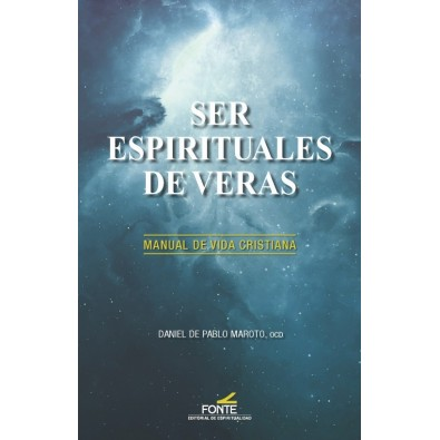 Ser espirituales de veras. Manual de vida cristiana