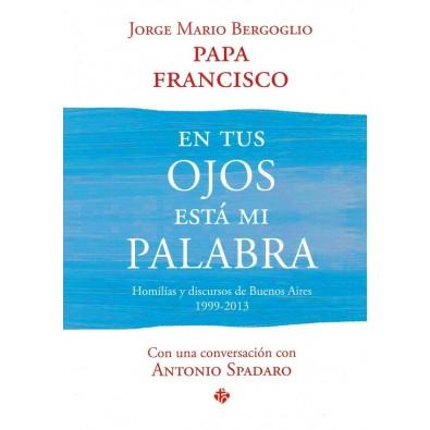En tus ojos está mi Palabra, Homilías y discursos de Buenos Aires (1999-2013)