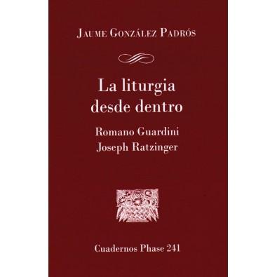 la Liturgia desde dentro. Romano Guardini y Joseph Ratzinger