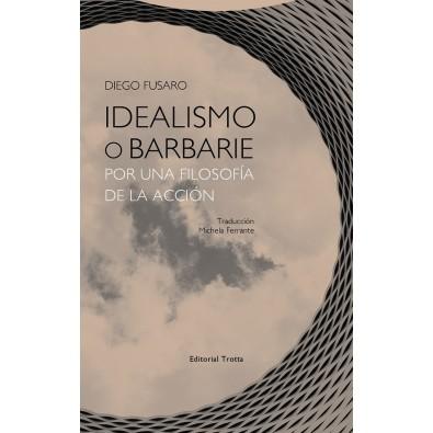 Idealismo o barbarie. Por una filosofía de la acción
