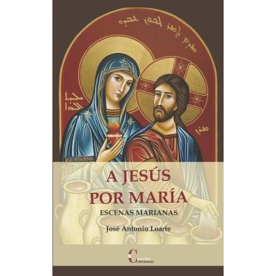 A Jesús por María. Escenas Marianas