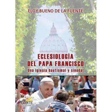 Eclesiología del Papa Francisco. Una Iglesia bautismal y sinodal