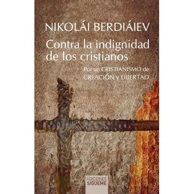 Contra la indignidad de los cristianos. Por un cristianismo de creación y libertad