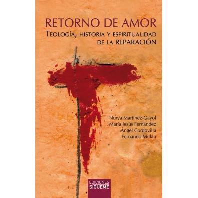 Retorno de amor. Teología, historia y espiritualidad de la Reparación