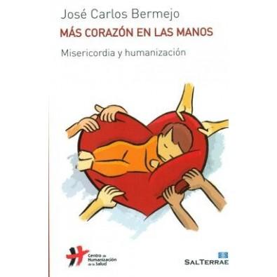 Mas corazón en las manos. Misericordia y humanizacion