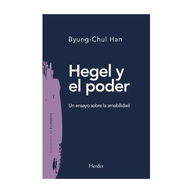 Hegel y el poder Un ensayo sobre la amabilidad