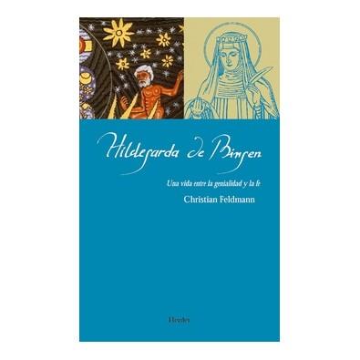 Hildegarda de Bingen. Una vida entre la genialidad y la fe
