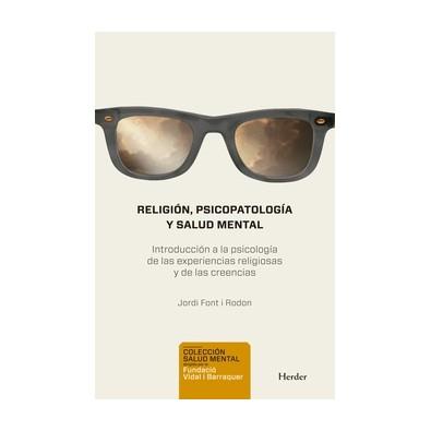 Religión, Psicopatología y Salud Mental. Introducción a la psicología de las experiencias religiosas y de las creencias