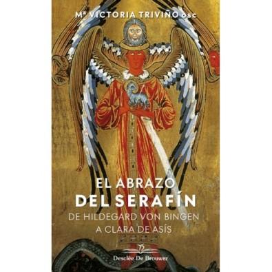 El abrazo del serafín. De Hildegard Von Bingen a Clara De Asís