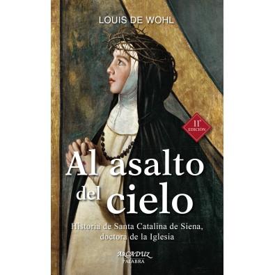 Al asalto del cielo. Historia de Santa Catalina de Siena, doctora de la Iglesia