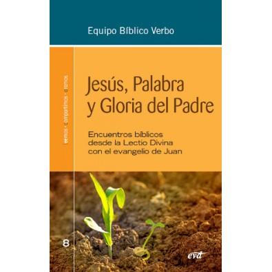 Jesús, Palabra y Gloria del Padre. Encuentros bíblicos desde la Lectio Divina con el evangelio de Juan