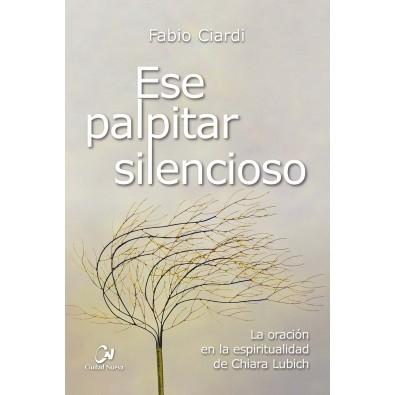 Ese palpitar silencioso. La oración en la espiritualidad de Chiara Lubich