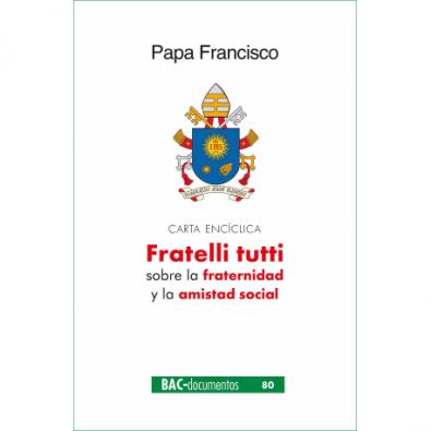 Fratelli Tutti. Carta encíclica sobre la fraternidad y la amistad social