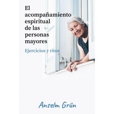 El acompañamiento espiritual de las personas mayores. Ejercicios y ritos