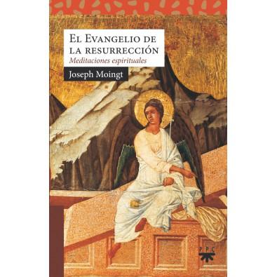 El evangelio de la resurrección. Meditaciones espirituales