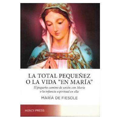 """La total pequeñez o la """"vida en María"""""""