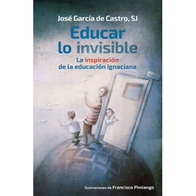 Educar lo invisible. La inspiración de la educación ignaciana
