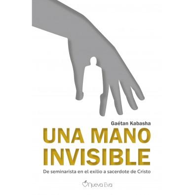 Una mano invisible. De seminarista en el exilio a sacerdote de Cristo