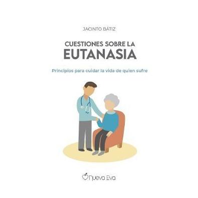 Cuetiones sobre la eutanasia. Principios para cuidar la vida de quien sufre