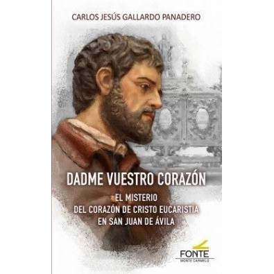 Dadme vuestro corazón. El misterio del Corazón de Cristo Eucaristía en San Juan de Ávila