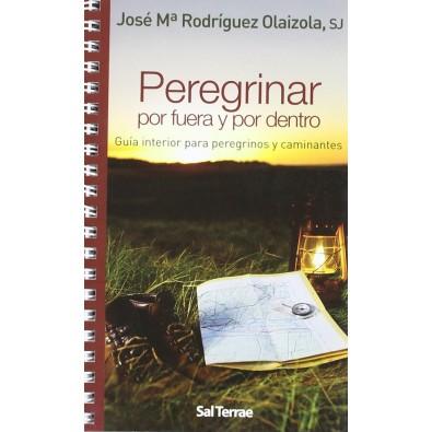 Peregrinar por fuera y por dentro. Guía interior de peregrinos y caminantes