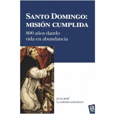 Santo Domingo: Misión cumplida. 800 años dando vida en abundancia