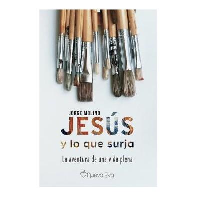 Jesús y lo que surja. La aventura de una vida plena