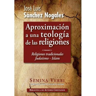 Aproximación a una teología de las religiones. I. Religiones tradicionales. El judaísmo, el Islam